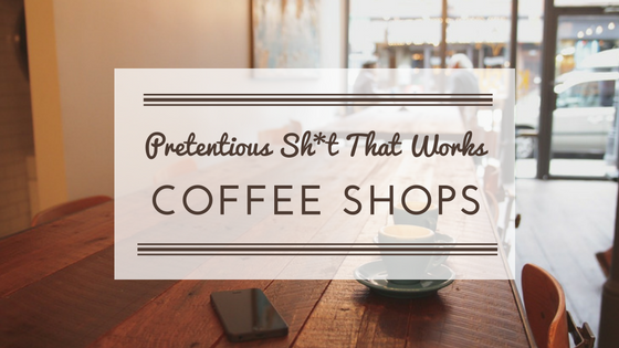 Pretentious Sh*t That Works: Writing in Coffee Shops