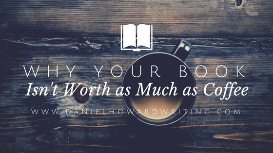 Why Your Book Isn't Worth as Much as Coffee