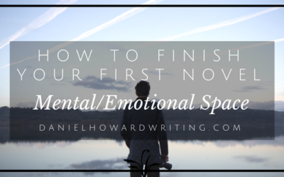 How to FINISH Your First Novel: Mental/Emotional Space