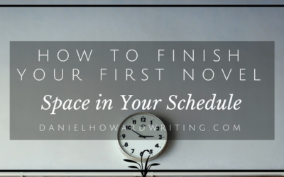 How to FINISH Your First Novel – Space in Your Schedule