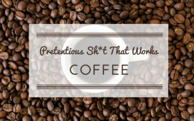 Pretentious Sh*t That Works: Coffee