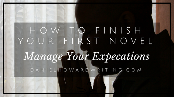 How to FINISH Your First Novel: Manage Your Expectations