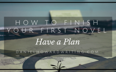 How to FINISH Your First Novel: Plan It Out